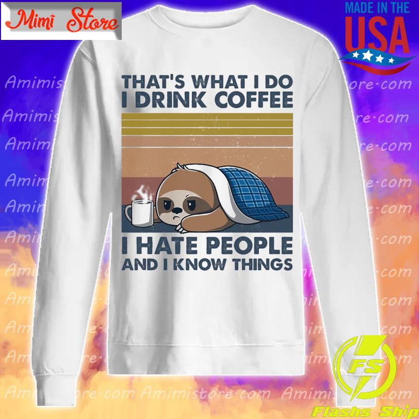 Sloth sleeping that's what i do i drink coffee i hate people and i know things vintage s Sweatshirt