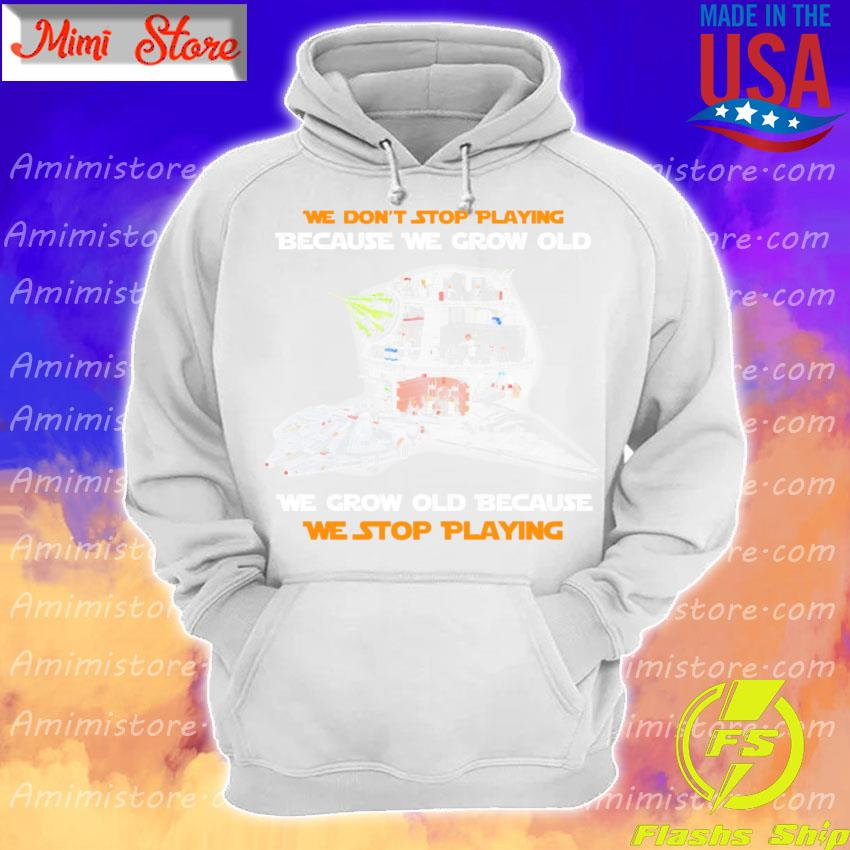 Star wars Lego we don't stop playing because we grow old we grow old because we stop playing s Hoodie