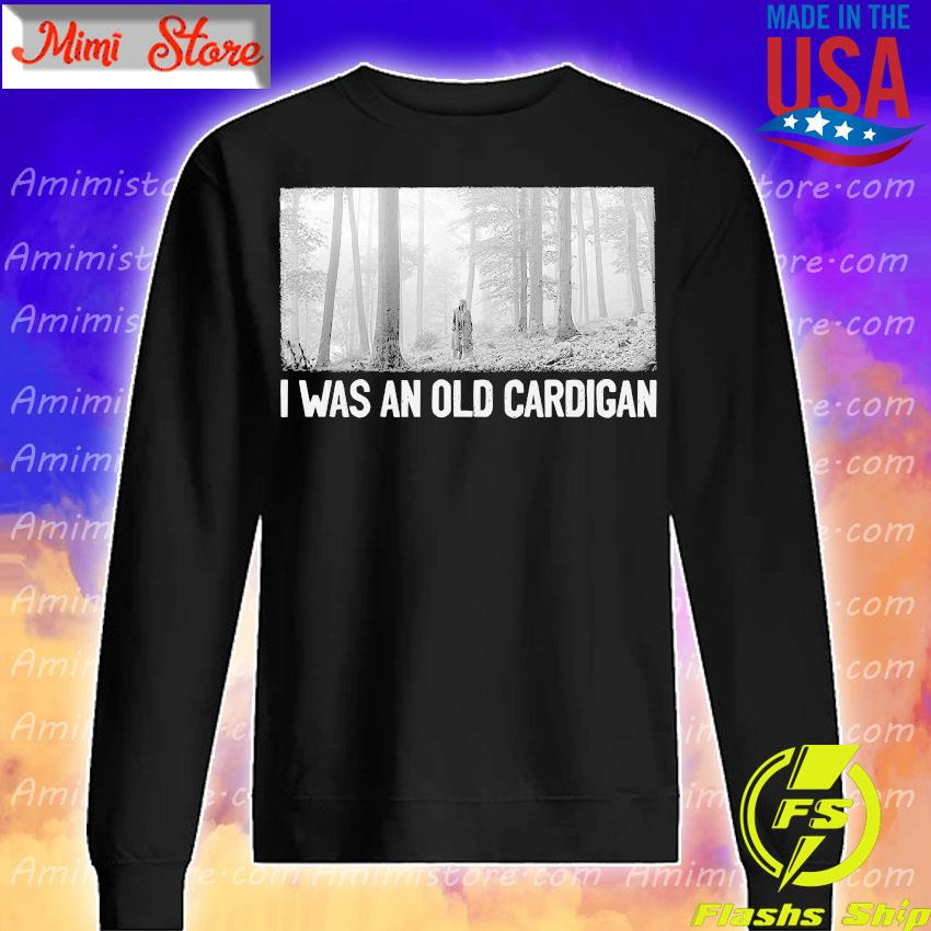 Taylor Swift I was and old cardigan s Sweatshirt