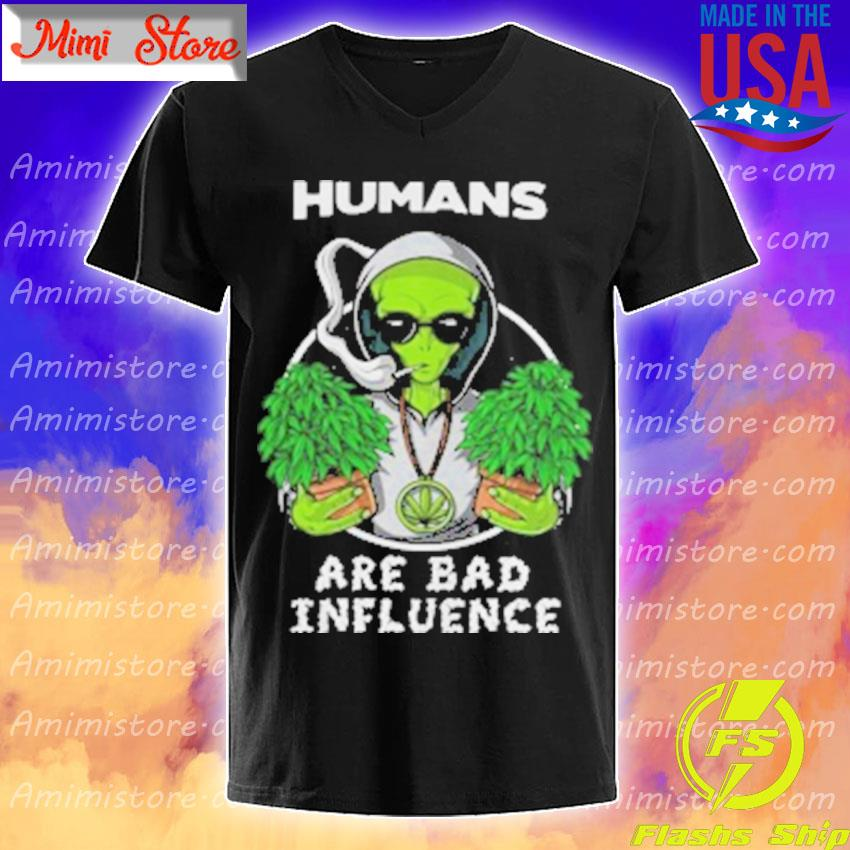 Weed alien humans are bad influence s V-Neck