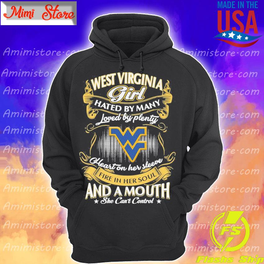 West Virginia Girl hated by many loved by plenty heart on her sleeve fire in her soul and a mouth she can't control s Hoodie