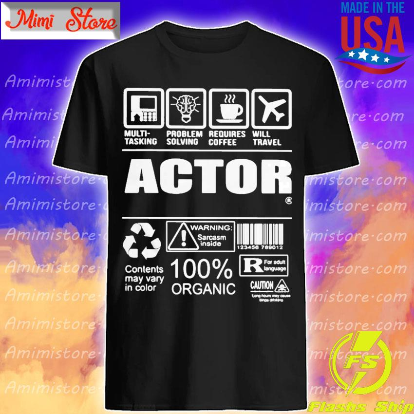 Actor Contents may vary in color Warning Sarcasm inside 100% Organic shirt
