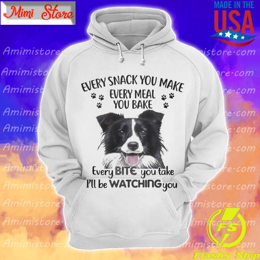 Border Collie Every snack You make every meal You bake every Bite You take I'll be Watching You s Hoodie