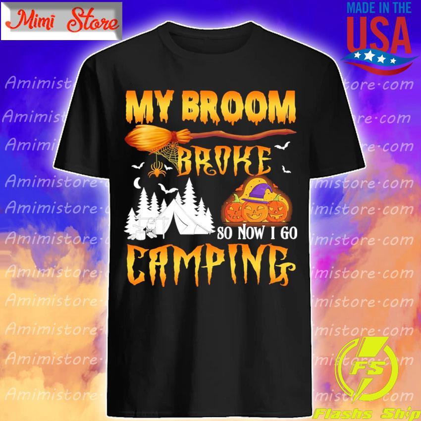 Pumpkin My Broom broke so now I go camping Halloween shirt