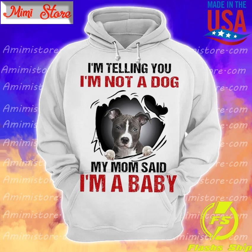 American Staffordshire Terrier I'm telling You I'm not a Dog My Mom said I'm a Baby s Hoodie