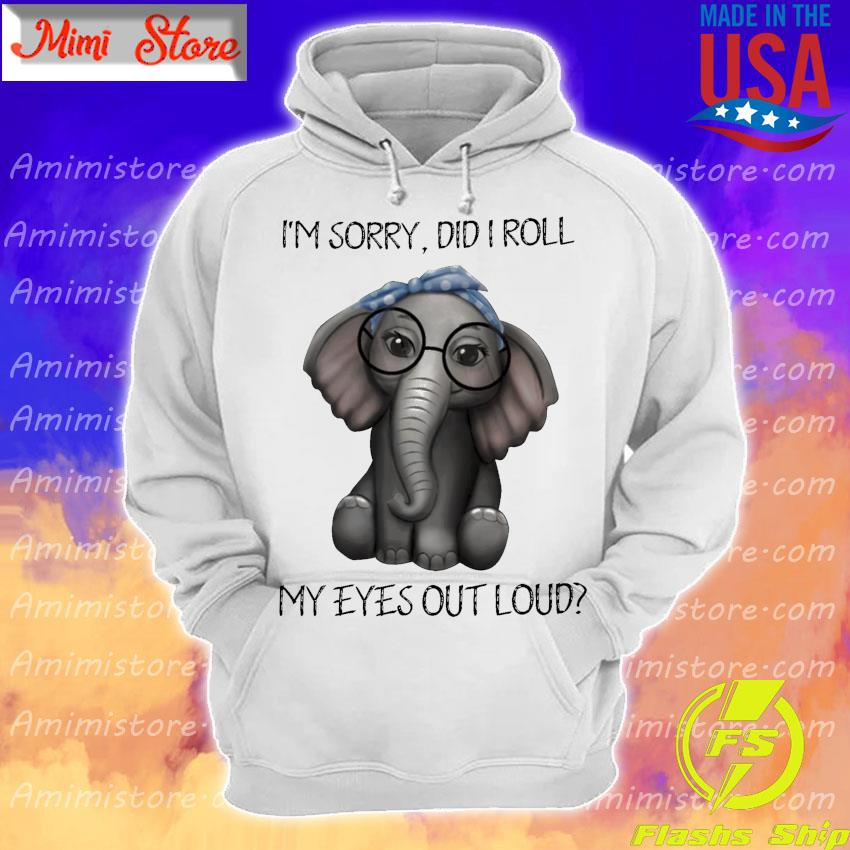 Baby Elephant I'm sorry did I roll My eyes out loud s Hoodie