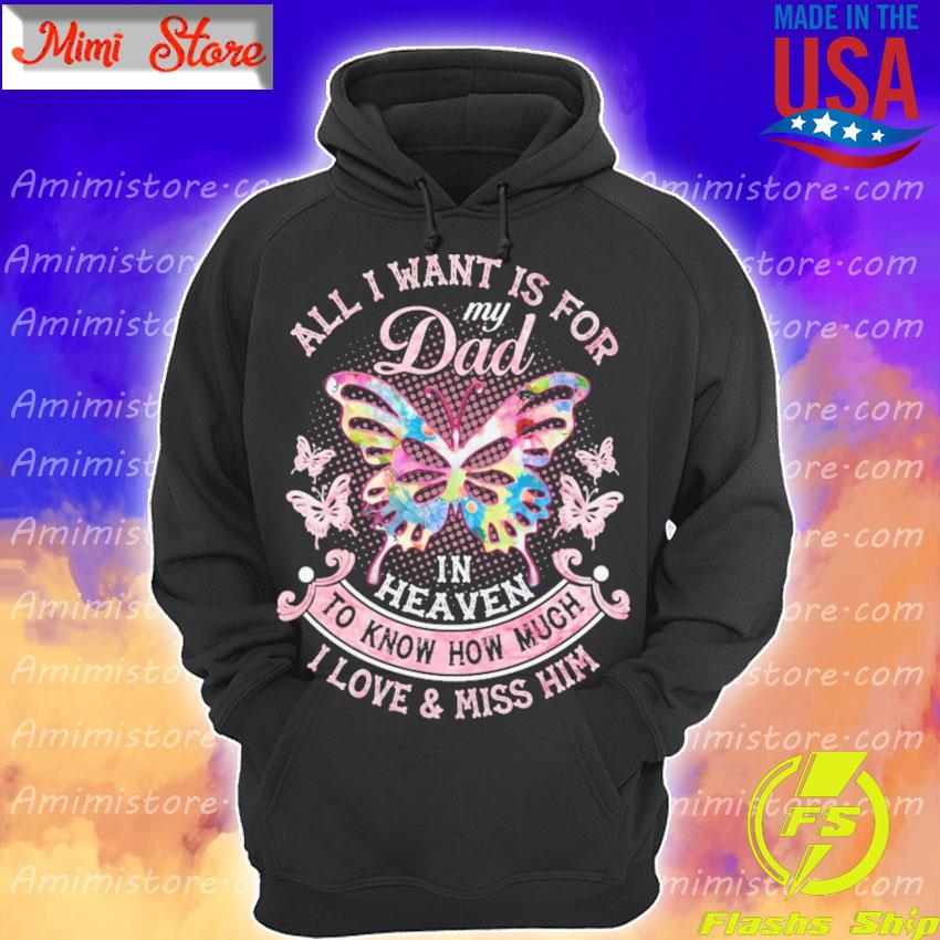Butterfly All I want is for My Dad in heaven to Know how much I love and miss Him s Hoodie