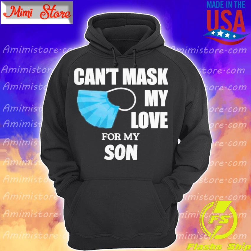 Can't Mask My Love For My Son Shirt Hoodie