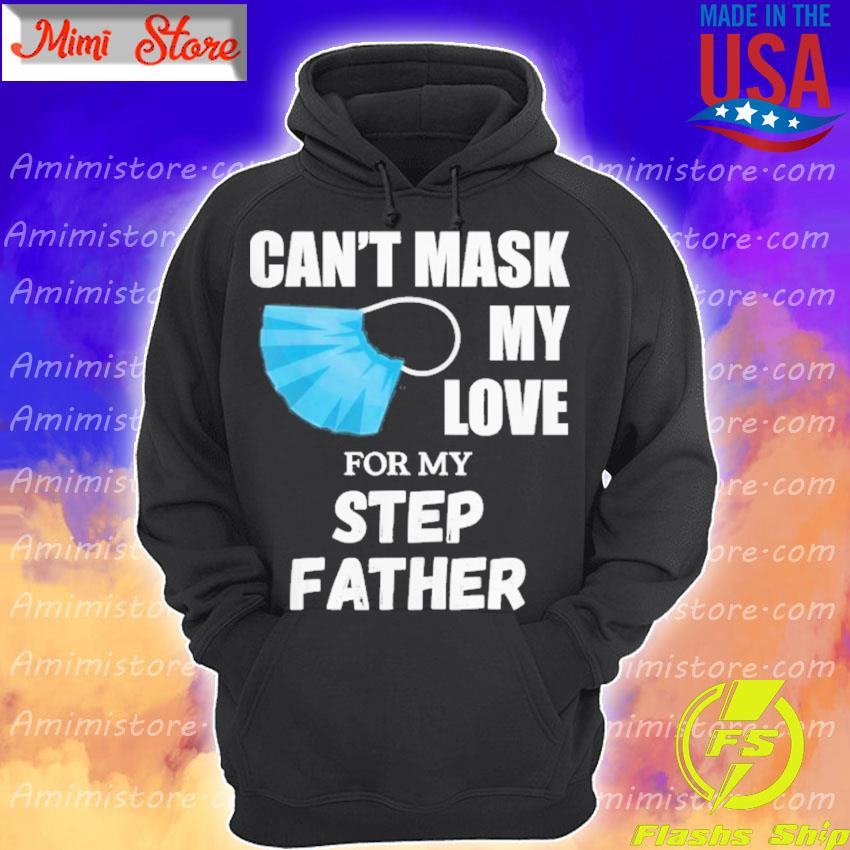 Can't Mask My Love For My Step Father Shirt Hoodie