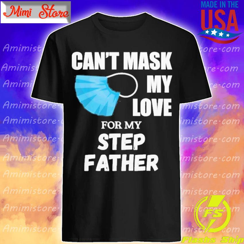 Can't Mask My Love For My Step Father Shirt