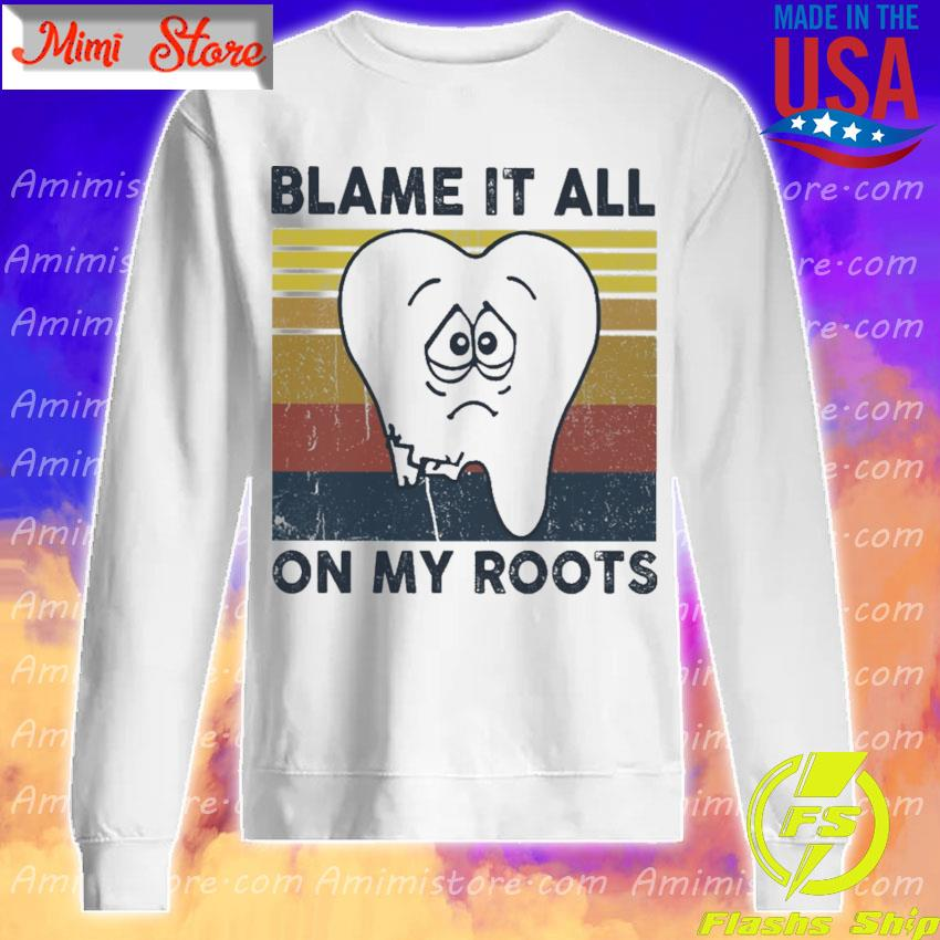 Dentist Blame it all on My Roots vintage s Sweatshirt