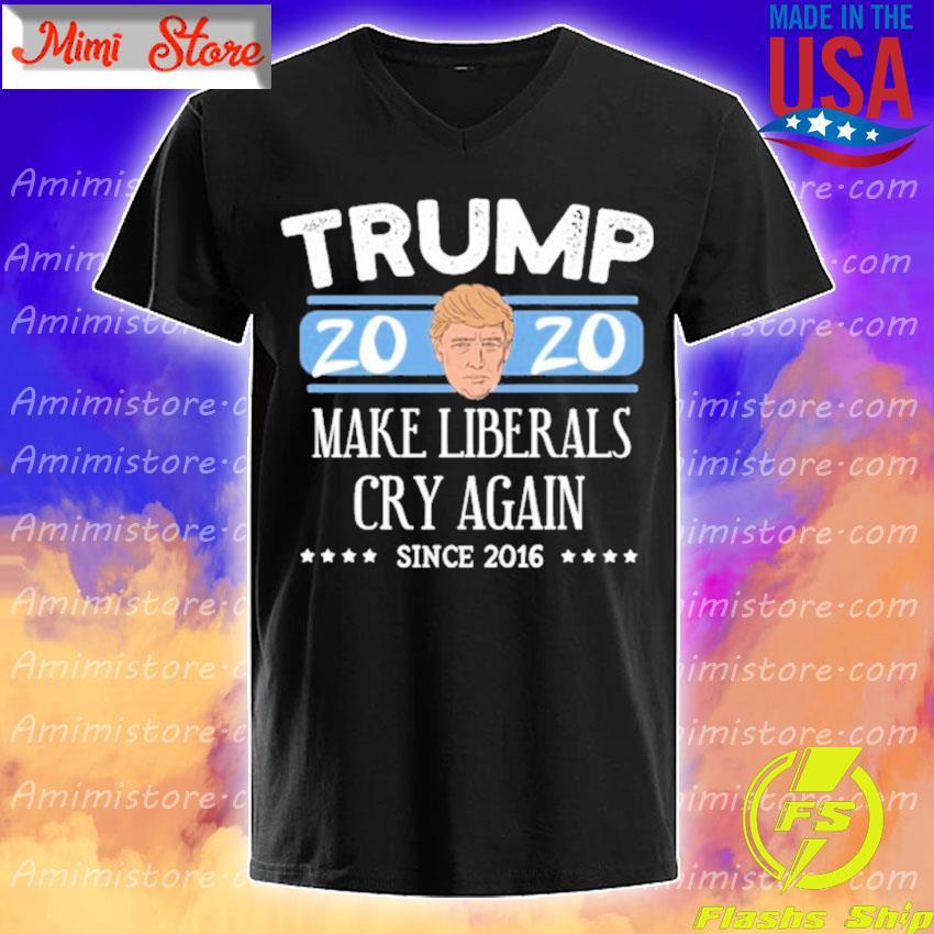 Donald Trump 2020 make liberals cry again since 2016 s V-Neck