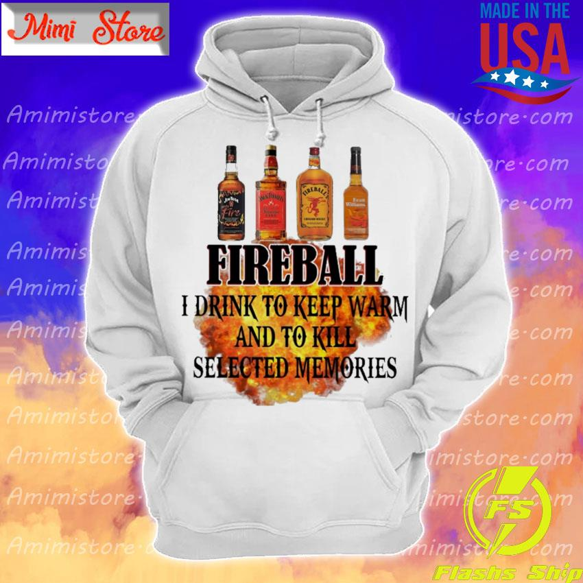 Fireball I drink to keep warm and to kill selected memories s Hoodie