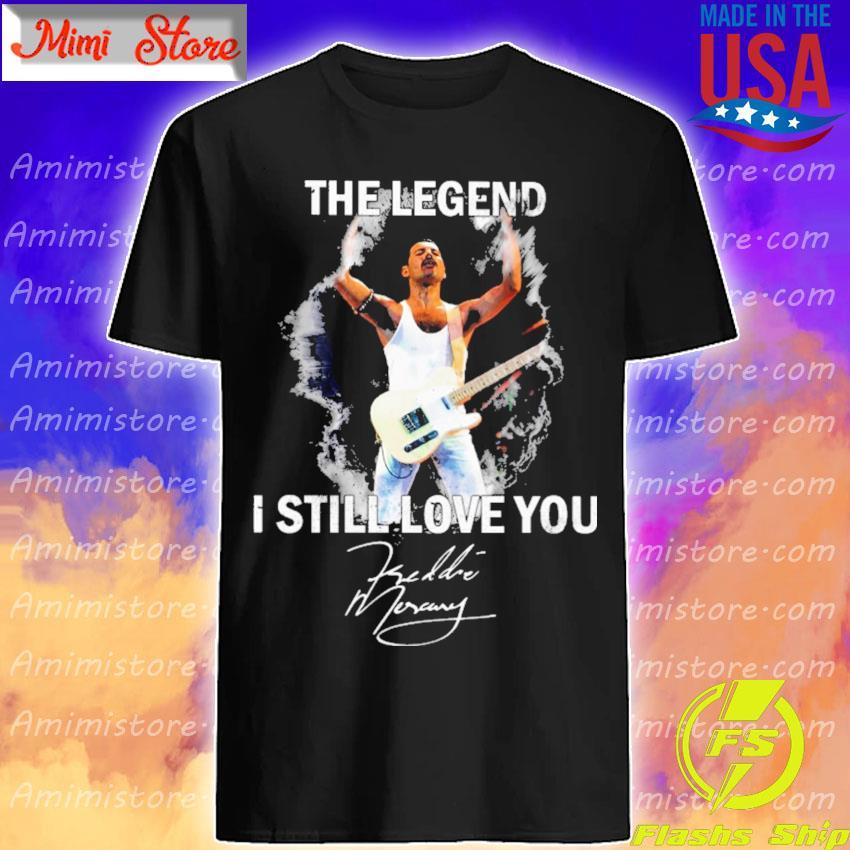 Freddie Mercury The legend I still love You signature shirt