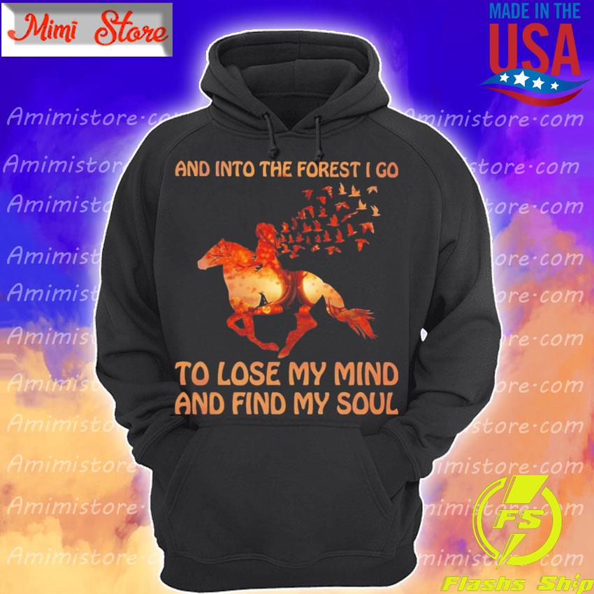 Girl riding horse and into the forest I go to lose My mind and find My soul halloween s Hoodie