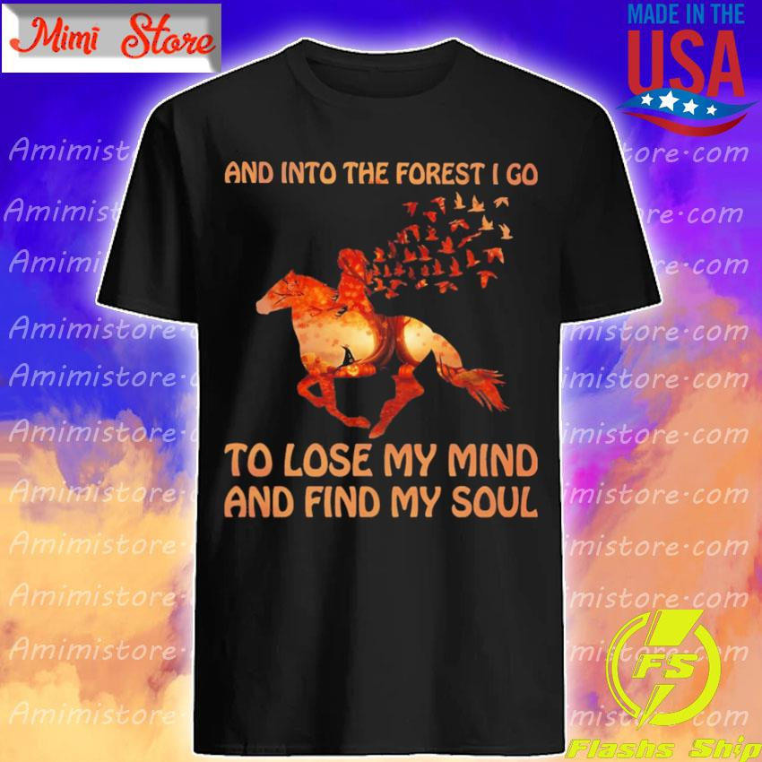 Girl riding horse and into the forest I go to lose My mind and find My soul halloween shirt