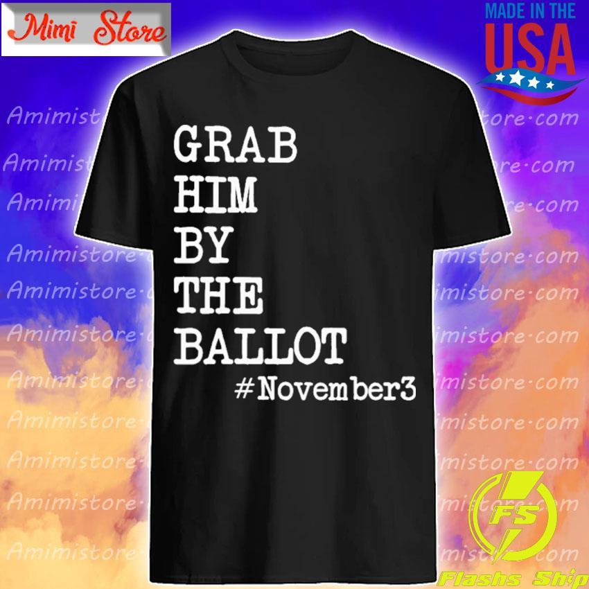 Grab him be the Ballot #November 3 shirt
