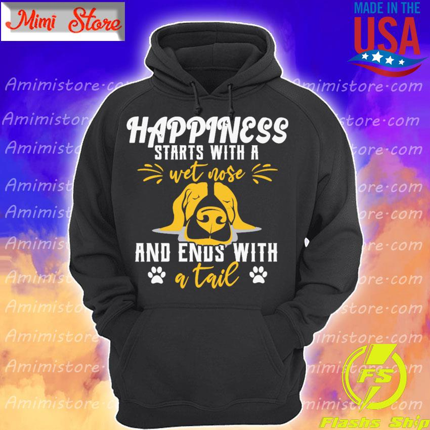 Happiness starts with a wet nose and ends with a tail s Hoodie