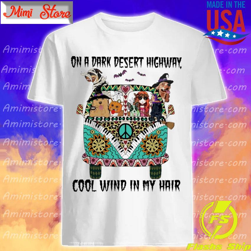 Hippie Girl Dogs on a Dark desert highway cool wind in My hair shirt