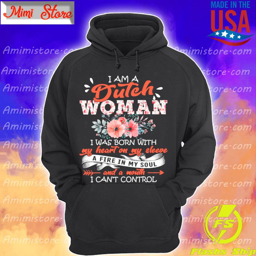 I am a Dutch Girl I was Born with a fire in My soul and a mouth I can't control s Hoodie