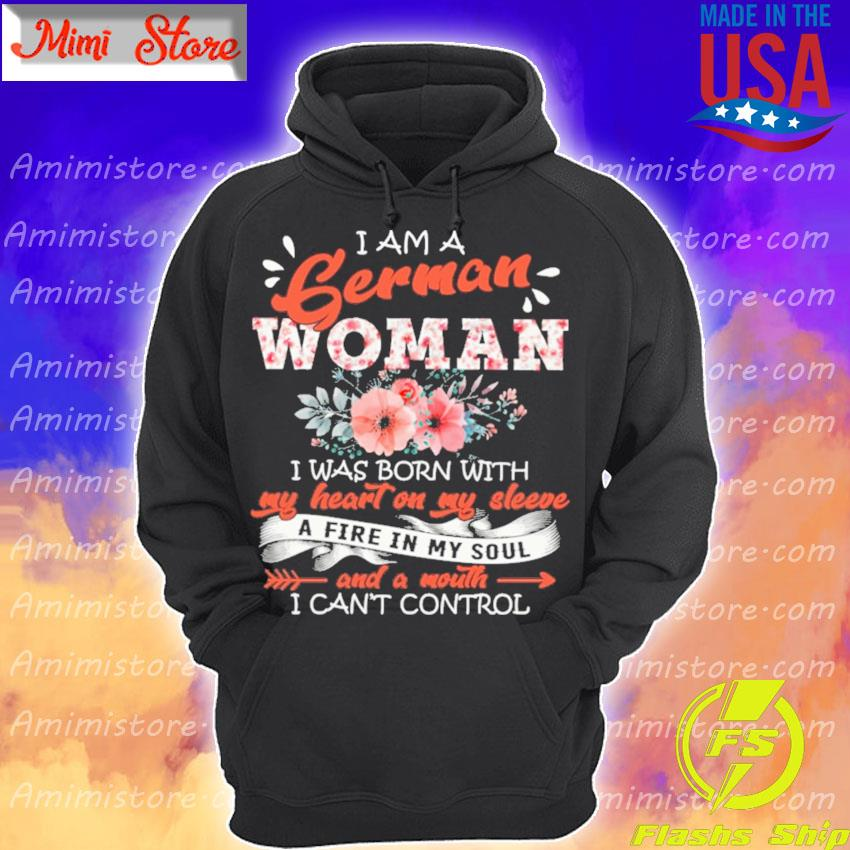 I am a German Woman I was born with My heart on My sleeve a fire in My soul and a mouth I can't control floral s Hoodie