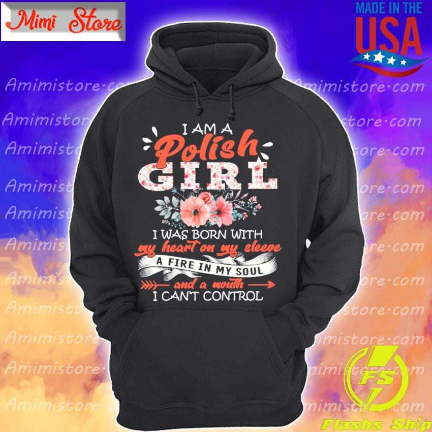 I am a Polish Girl I was Born with a fire in My soul and a mouth I can't control s Hoodie