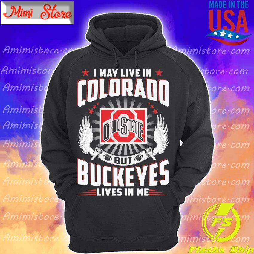 I may live in Colorado but Ohio State Buckeyes lives in me s Hoodie