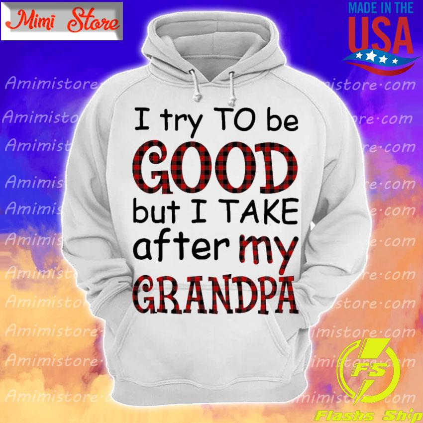 I try to be good but I take after my Grandpa caro s Hoodie