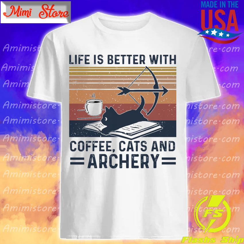 ife is better with Coffee Cats and Archery vintage shirt