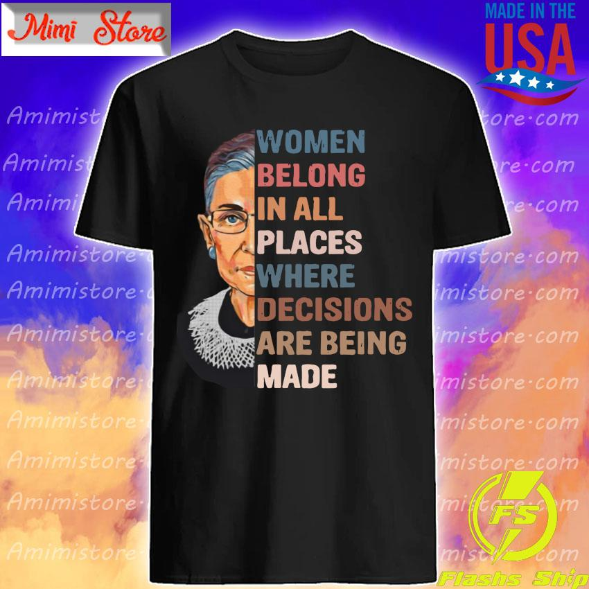 RIP Ruth Bader Ginsburg Women belong in all places where decisions are being made shirt