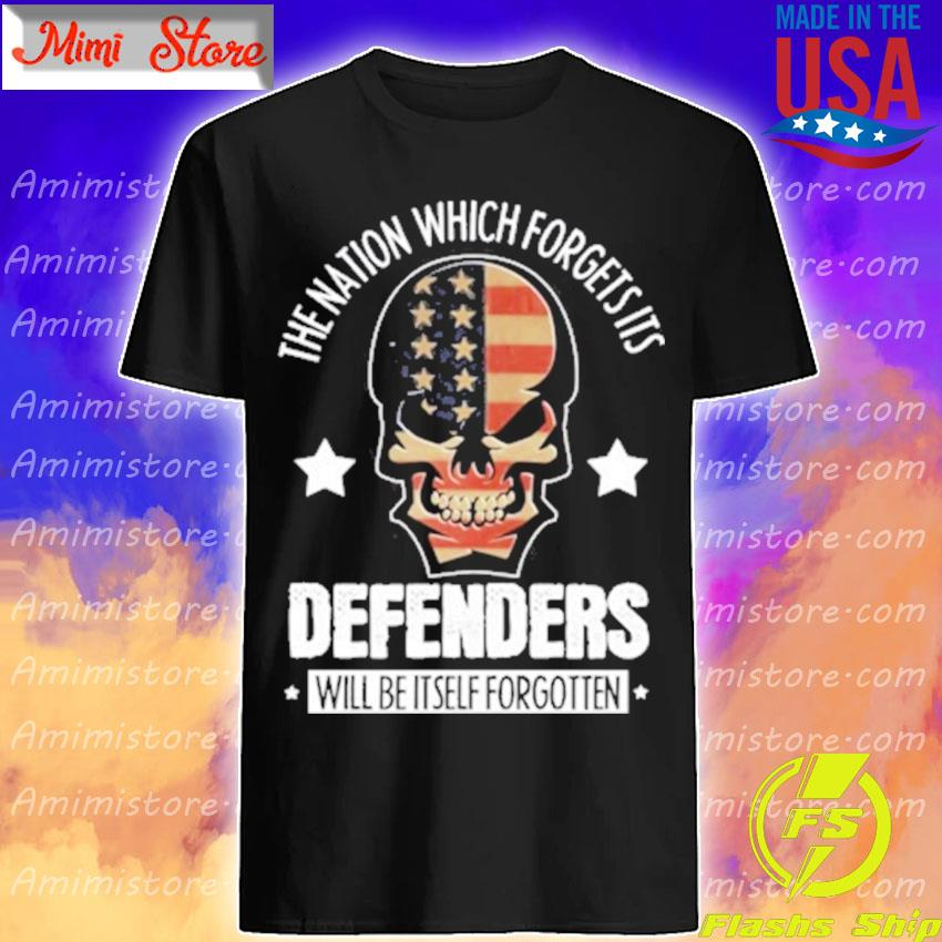 Skull The nation which forgets its Defenders will be itself forgotten shirt