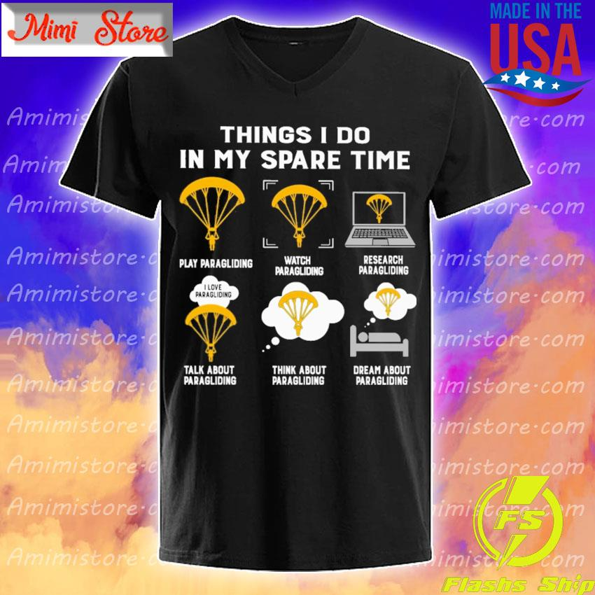Things I do in my spare time play Paragliding watch Paragliding research Paragliding talk about Paragliding think about Paragliding dream about Paragliding s V-Neck