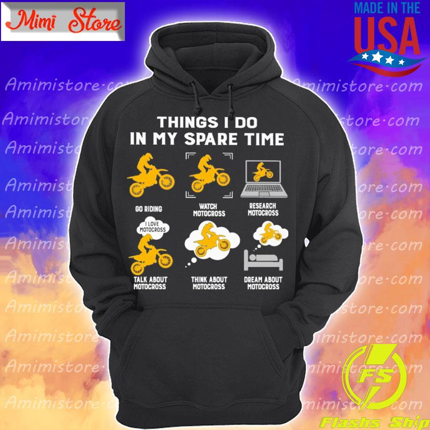 Things I do in my spare time play riding watch motocross research motocross talk about motocross think about motocross dream about motocross s Hoodie