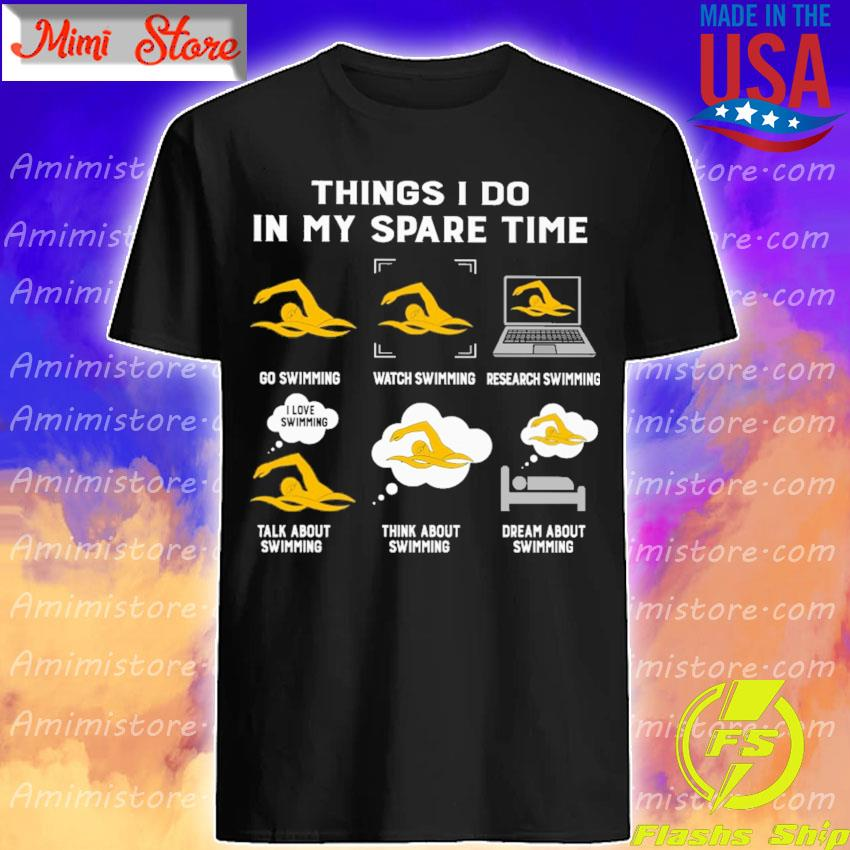 Things I do in my spare time play Swimming watch Swimming research Swimming talk about Swimming think about Swimming dream about Swimming shirt