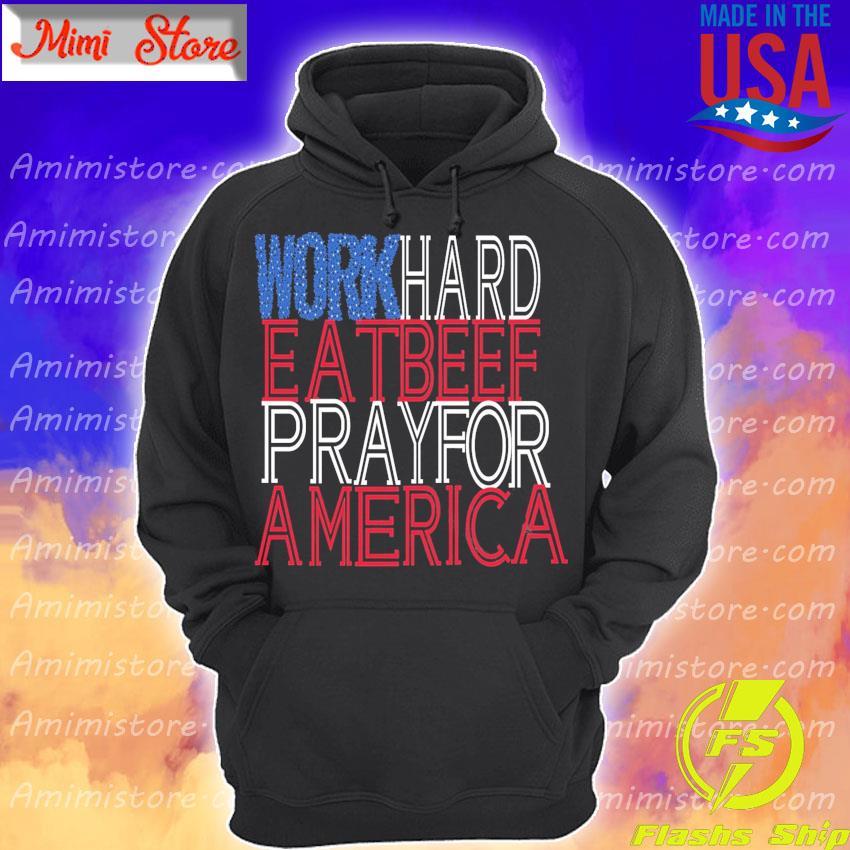 Work Hard Eat Beef Pray For America s Hoodie