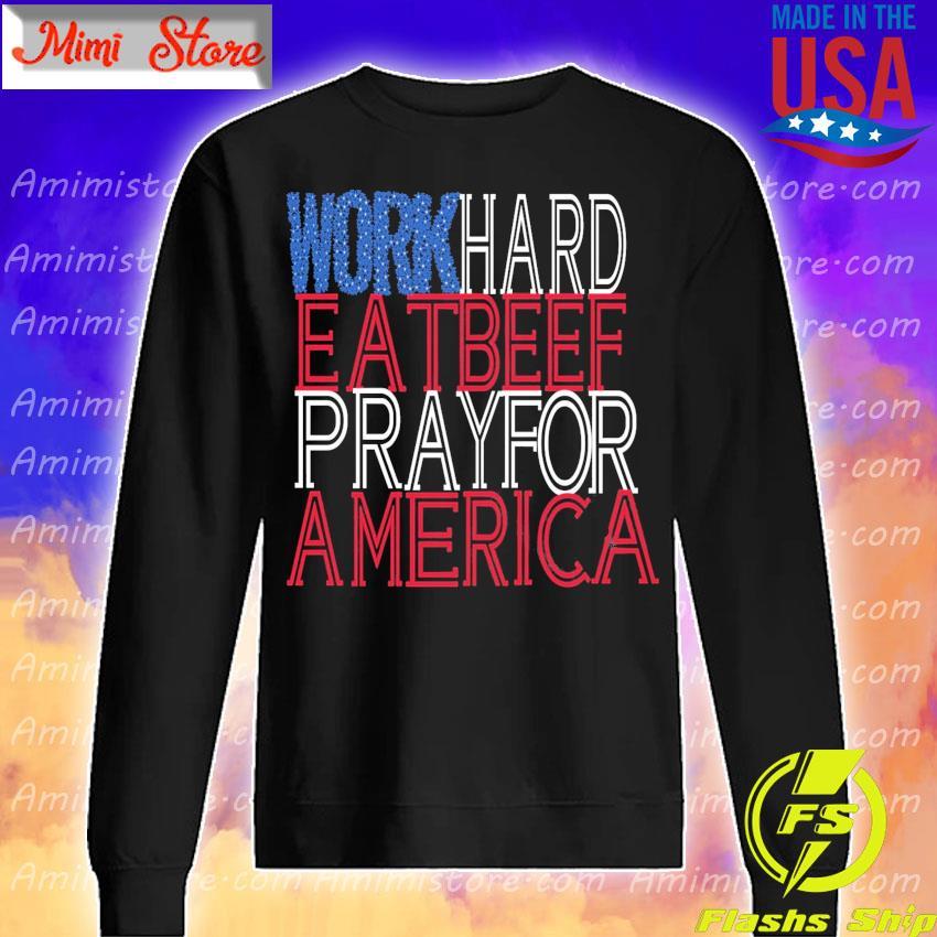 Work Hard Eat Beef Pray For America s Sweatshirt