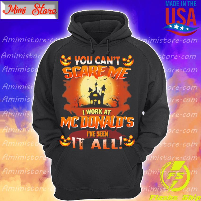 You can't Scare Me I work at MCDonald's I've seen it all Halloween s Hoodie