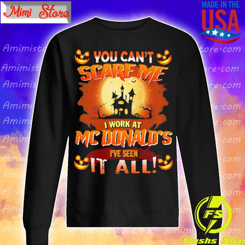 You can't Scare Me I work at MCDonald's I've seen it all Halloween s Sweatshirt