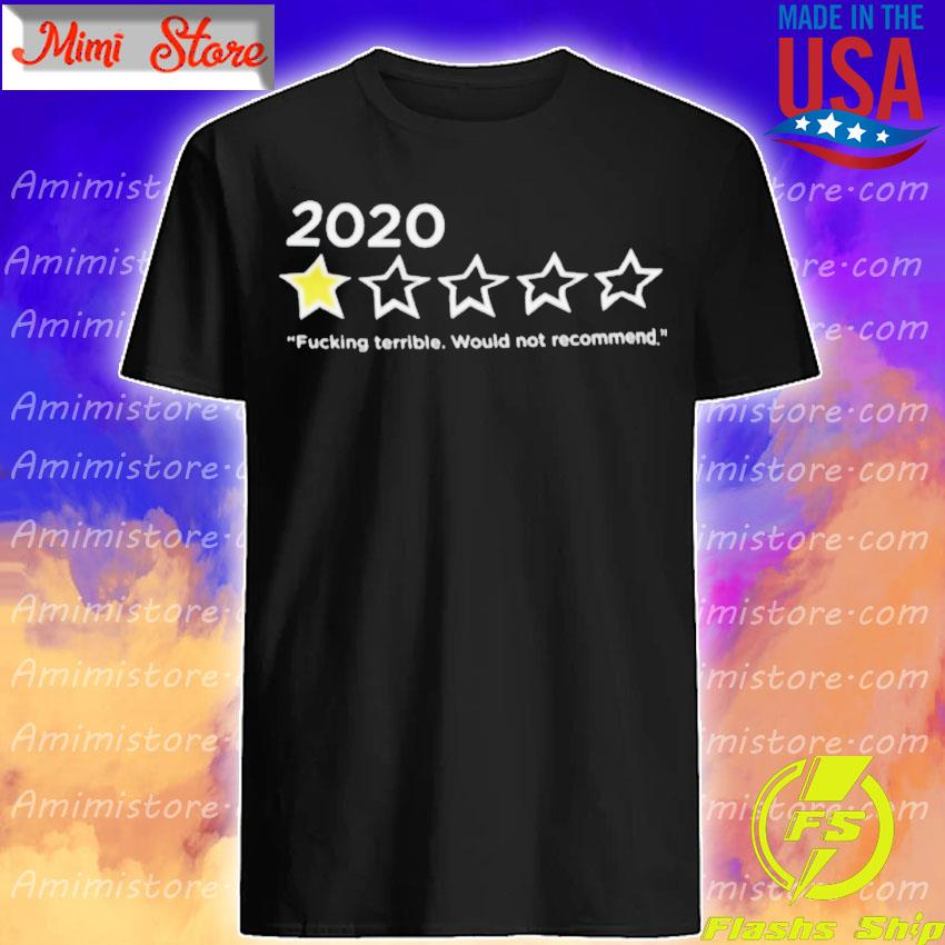 2020 Fucking terrible would not recommend shirt