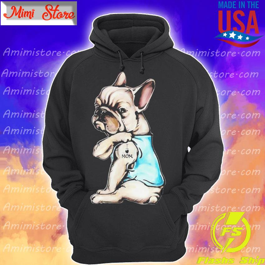 French Bulldog tattoo I love Mom s Hoodie