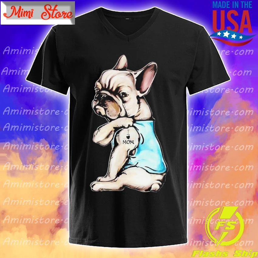 French Bulldog tattoo I love Mom shirt