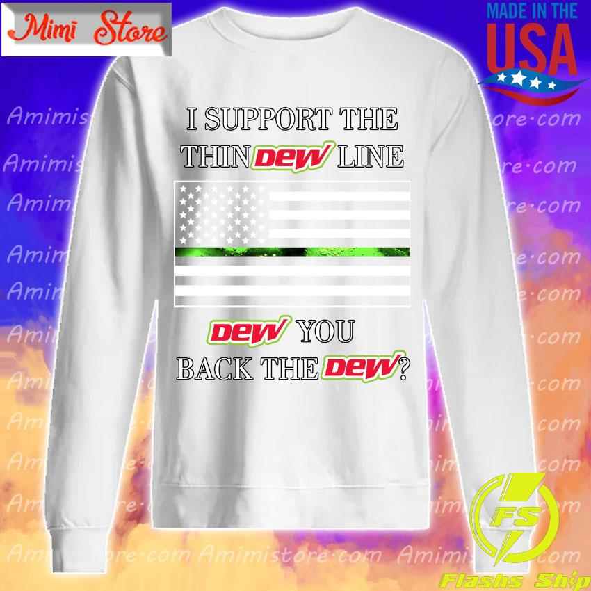 I support the thin Dew line Dew You back the Dew s Sweatshirt