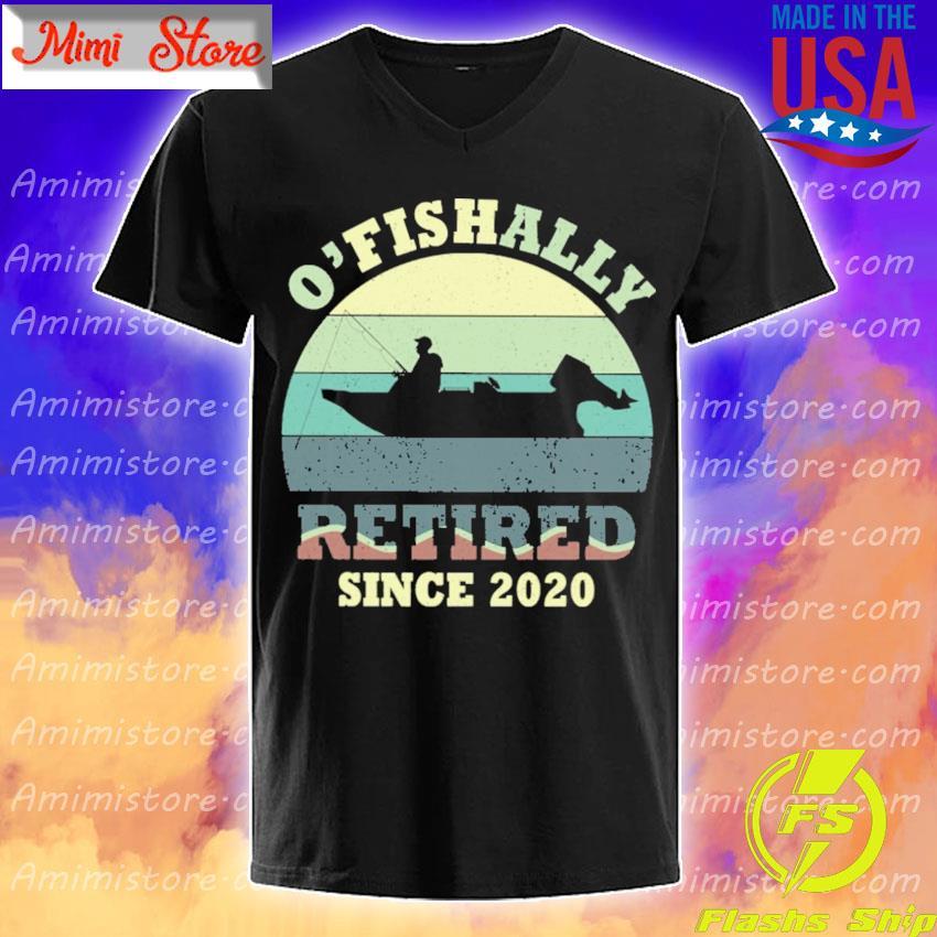 O'fishally Retired since 2020 vintage shirt