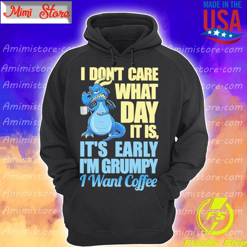Official Dragon I don't care what day it is It's early I'm Grumpy I want Coffee s Hoodie