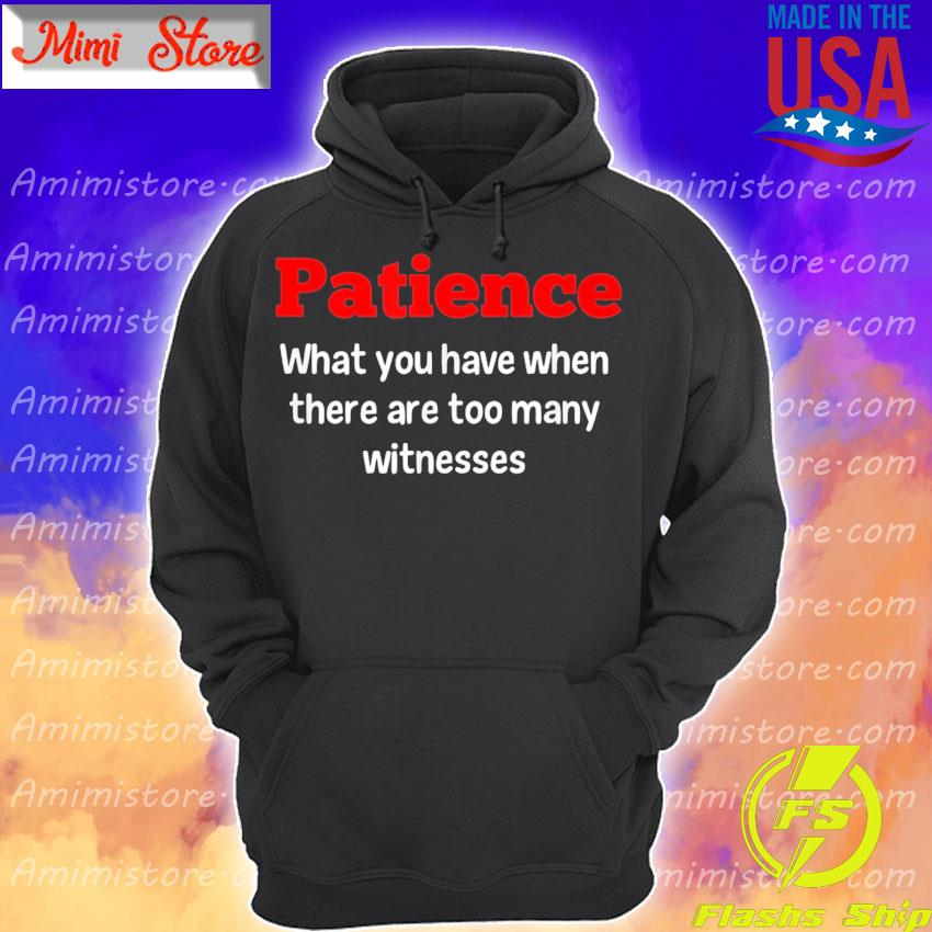 Patience what You have when there are too many witnesses s Hoodie