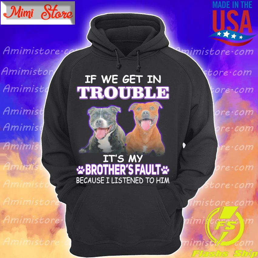 Pitbull Terrier If we get in Trouble It's My Brother's Fault because I listened to him s Hoodie