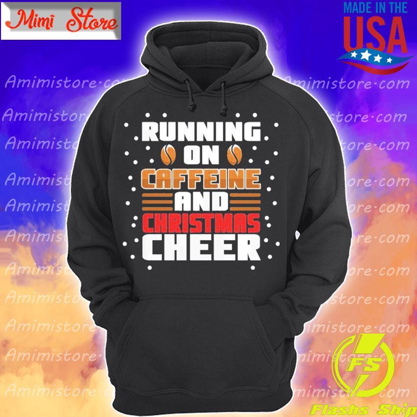 Running On Caffeine And Christmas Cheer Shirt Hoodie
