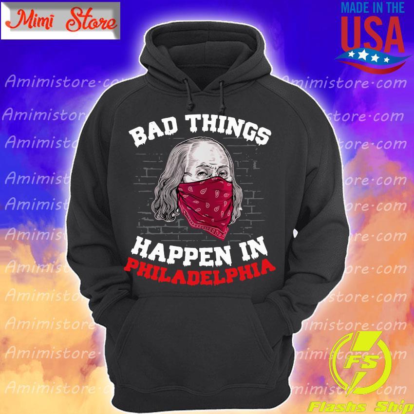 Bad Things Happen In Philadelphia Biden Wear A Mask 2020 Shirt Hoodie