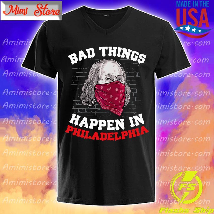 Bad Things Happen In Philadelphia Biden Wear A Mask 2020 Shirt
