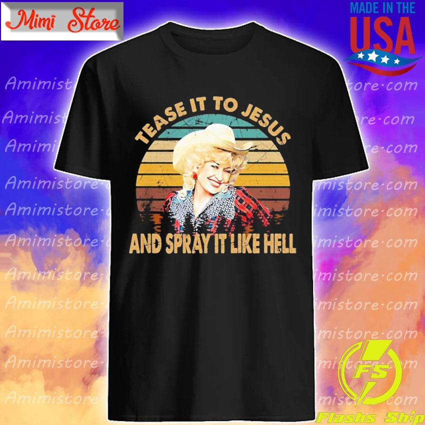 Best Tease it to Jesus and spray it like hell s Shirt